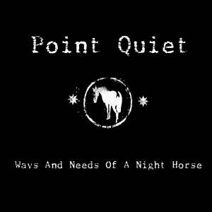 Point Quiet-Ways And Needs Of A Night Horse
