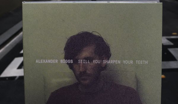 Alexander Biggs-You Still Sharpen Your Teeth