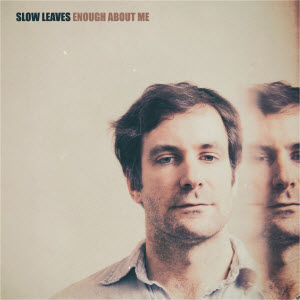Slow Leaves-Enough About Me