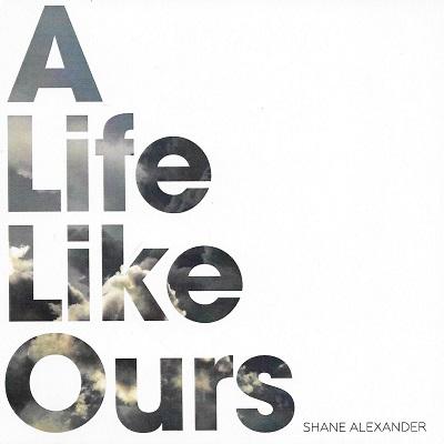 Shane Alexander-A Life Like Ours