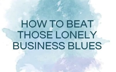 HOW TO BEAT THOSE LONELY BUSINESS BLUES