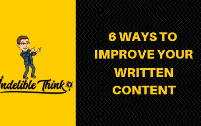 6 WAYS TO IMPROVE YOUR WRITTEN CONTENT