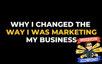 WHY I CHANGED THE WAY I WAS MARKETING MY BUSINESS