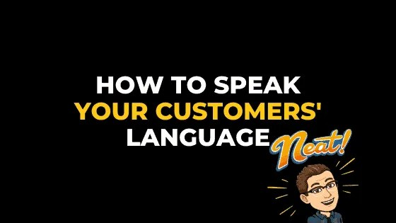 HOW TO SPEAK YOUR CUSTOMERS' LANGUAGE