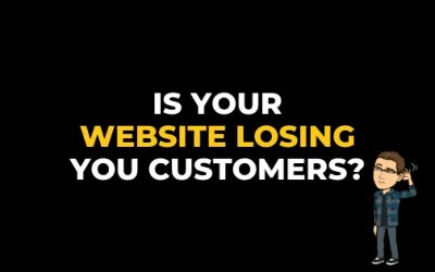 IS YOUR WEBSITE LOSING YOU CUSTOMERS