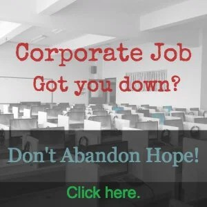Corporate job got you down? Click Here.