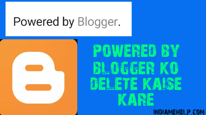 powered by blogger ko delete kaise kare