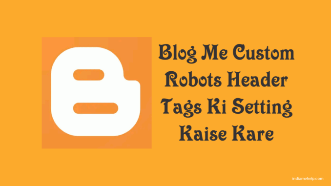 blog me custom robots header tags ki setting kaise kare