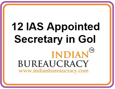 12 IAS apointed as Secretary in GoI