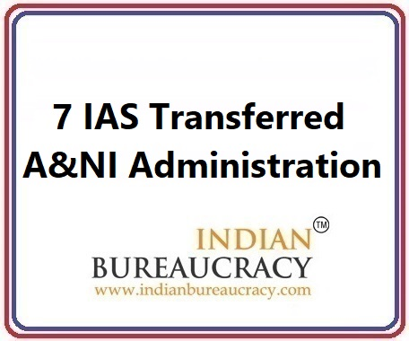7 IAS transferred from AGMU to A&NI Administration