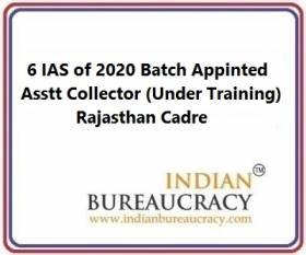 6 IAS of 2020 Batch , Rajasthan Cadre appointed as Assistant Collector -Under Training