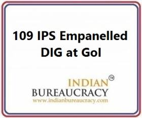 109 IPS Empanelled as DIG at GoI