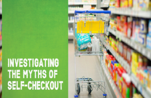 Investigating the myths of self-checkout