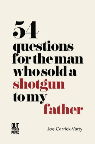 54 Questions for the Man Who Sold a Shotgun to My Father