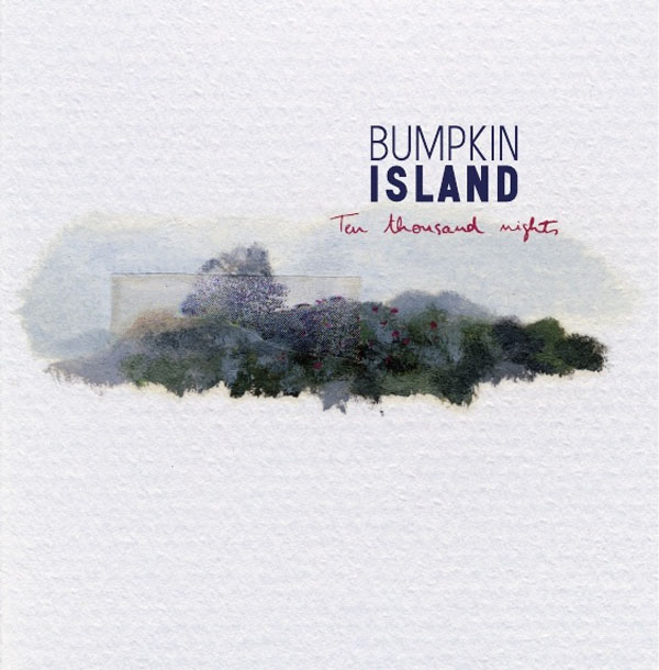 Bumpkin Island - Ten Thousand Nights