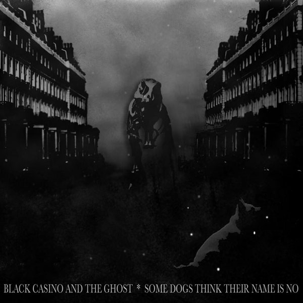Black Casino and The Ghost – Some Dogs Think Their Name Is No