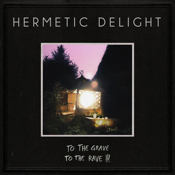 Hermetic Delight To The Grave To The Rave