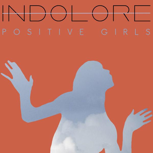 Indolore - Positive Girls