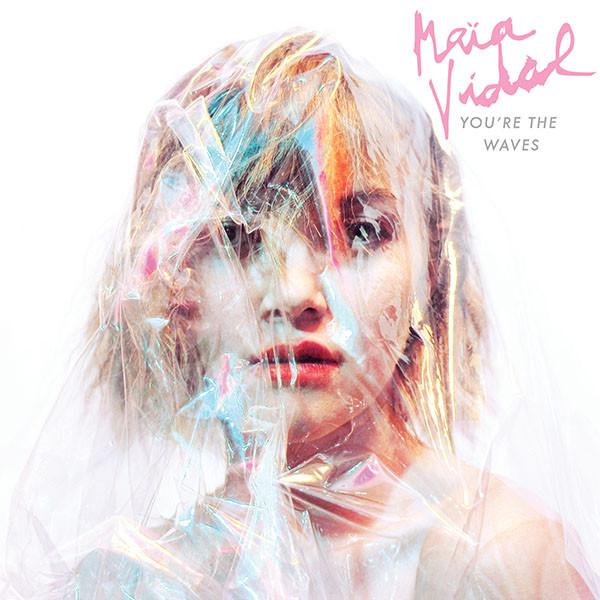 Maia Vidal - You're The Waves