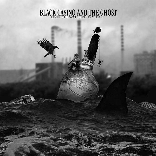 Black Casino And The Ghost - Until The Water Runs Clear