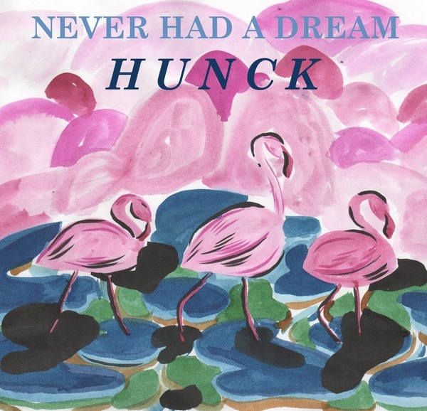 Hunck - Never Had A Dream