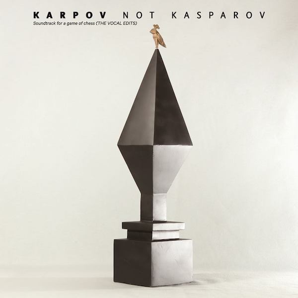 Karpov Not Kasparov - Soundtrack for a Game of Chess