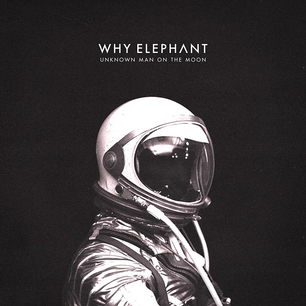 Why Elephant - Unknown Man On The Moon