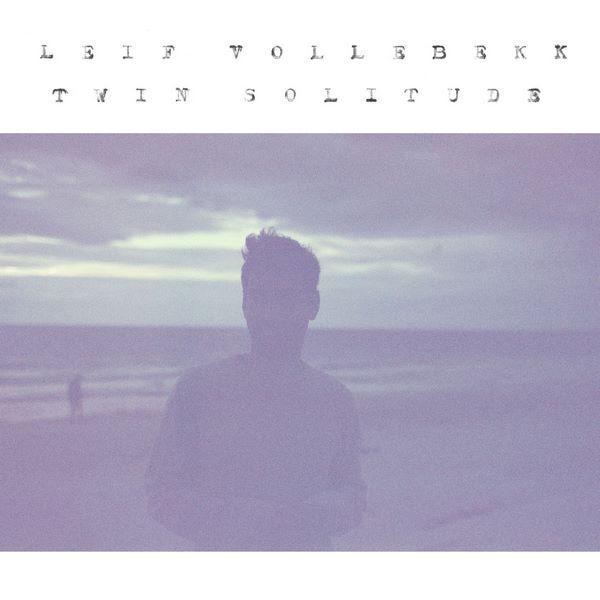 [LP] Leif Vollebekk – Twin Solitude