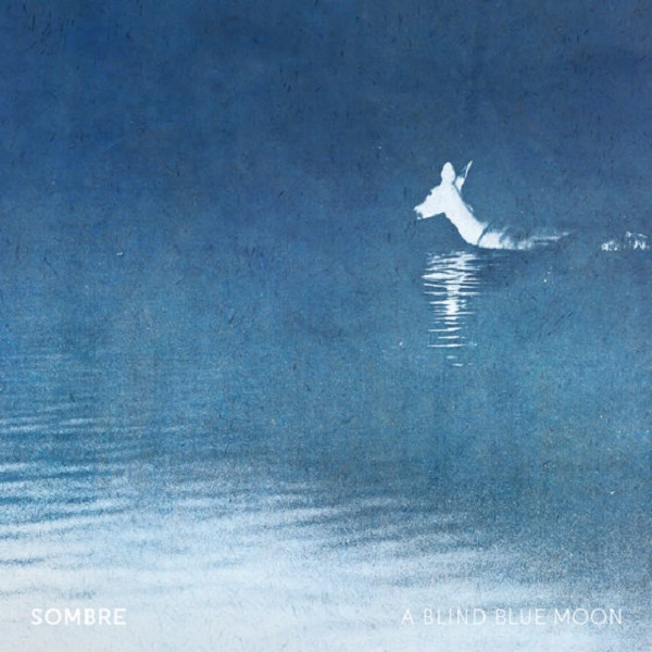 Sombre - A Blind Blue Moon