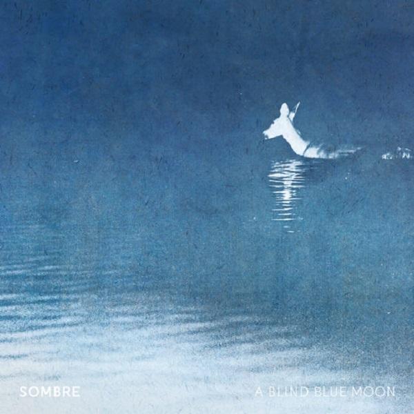 Sombre - A Blind Blue Moon