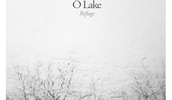 [LP] Ô Lake – Refuge