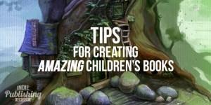 Tips for Creating Amazing Children's Books!