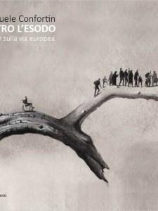 """Un libro…per le feste: """"Dentro l'esodo. Migranti sulla via europea"""", di Emanuele Confortin"""