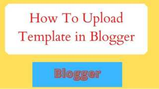 How to Upload Theme in Blogger