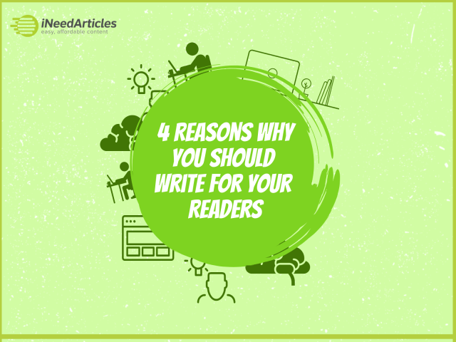 4 Reasons Why You Should Write for Your Readers