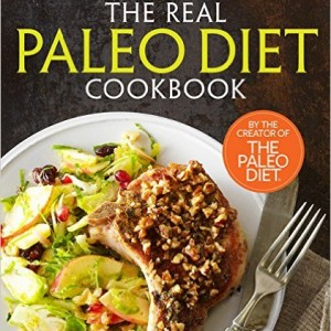 The Real Paleo Diet Cookbook: 250 All-New Recipes
