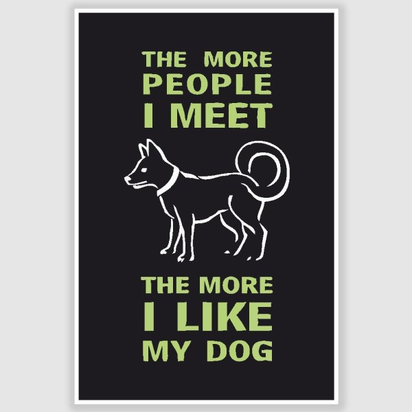 I Like My Dog Funny Poster (12 x 18 inch)