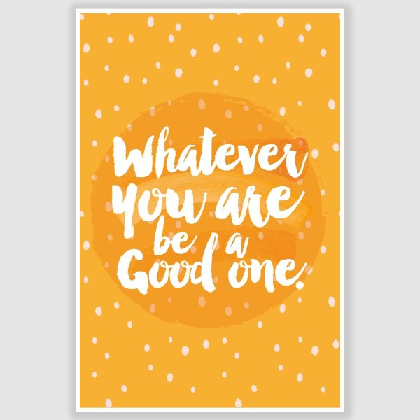 Whatever You Are Inspirational Poster (12 x 18 inch)