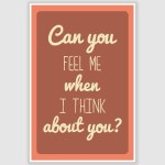 Can You Feel Me Love Quote Poster (12 x 18 inch)