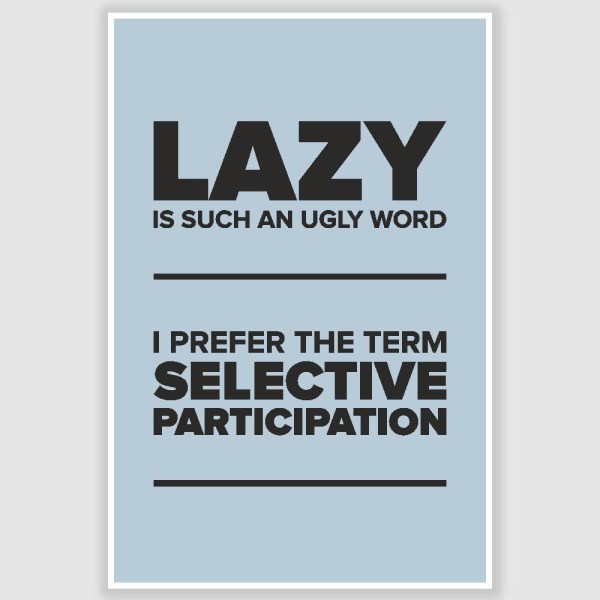 Lazy Is Such An Ugly Word Funny Poster (12 x 18 inch)