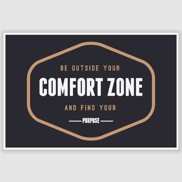 Be Outside your Comfort Zone Inspirational Poster (12 x 18 inch)