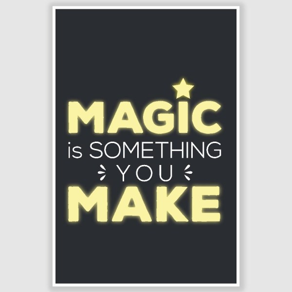 Magic Is Something You Make Poster (12 x 18 inch)