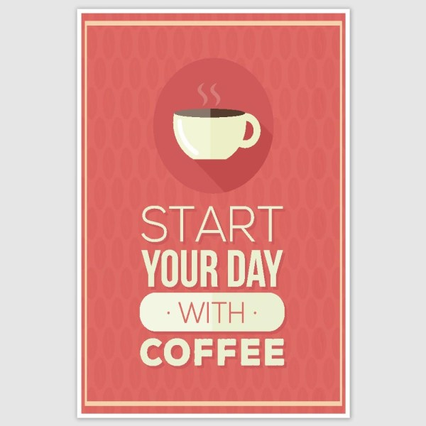 Start Your Day With Coffee Poster (12 x 18 inch)