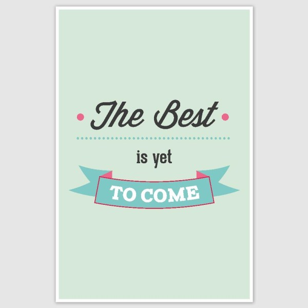 The Best is yet to come Inspirational Poster (12 x 18 inch)