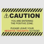 Caution - Positive Thought Only Poster (12 x 18 inch)