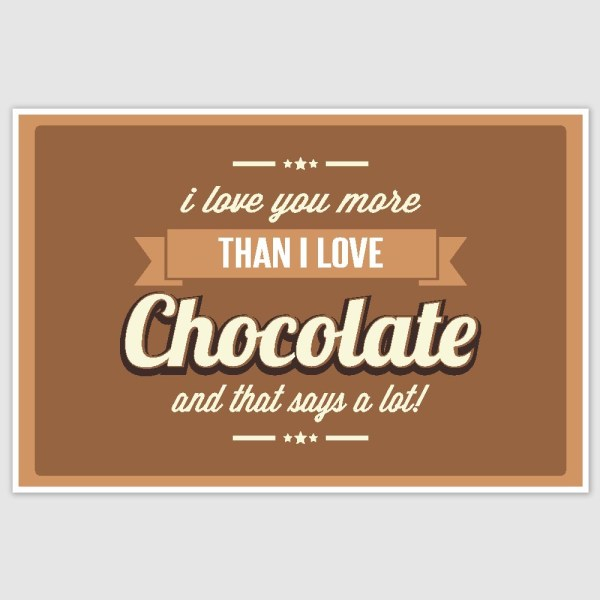I love you more than chocolate Poster (12 x 18 inch)