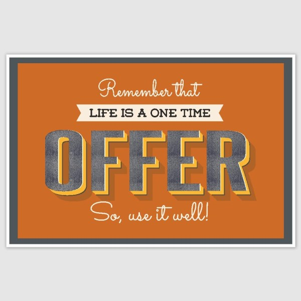 Life Is A One Time Offer Inspirational Poster (12 x 18 inch)