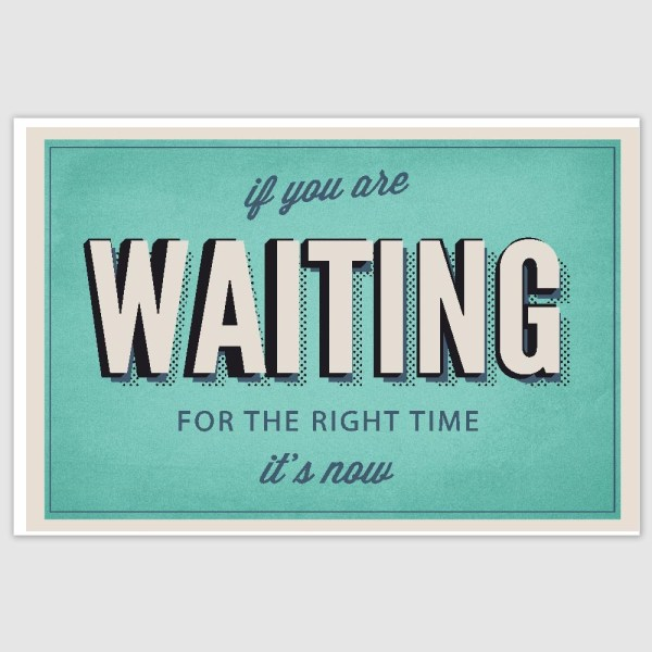 If You Are Waiting Inspirational Poster (12 x 18 inch)
