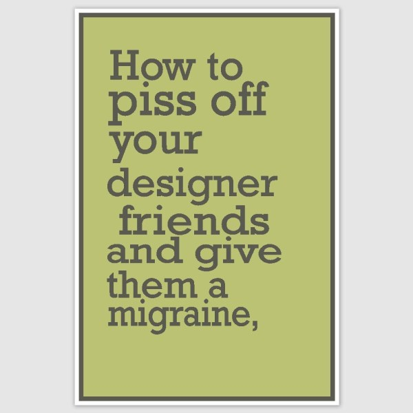 Piss of your designer friend Funny Poster (12 x 18 inch)