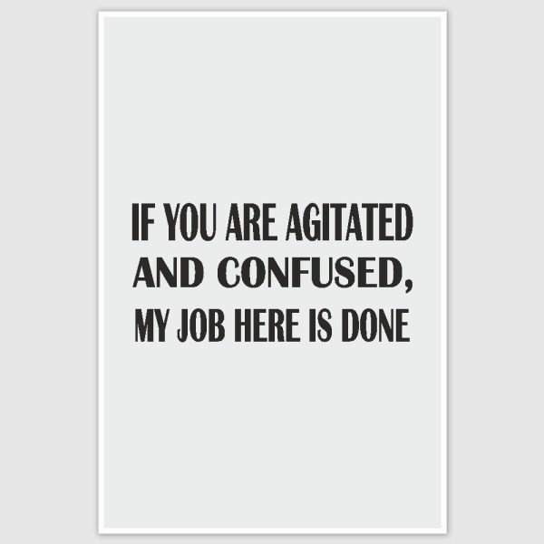 If you are confused Funny Poster (12 x 18 inch)